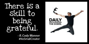 """There is a skill to being grateful."" - R. Cody Wanner #NoSmallCreator"